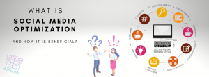 WHAT IS SOCIAL MEDIA OPTIMIZATION AND HOW IT IS BENEFICIAL?