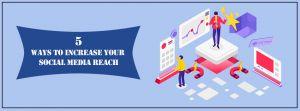 5 WAYS TO INCREASE YOUR SOCIAL MEDIA REACH