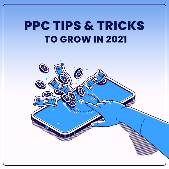 PPC Tips & Tricks To Grow In 2021